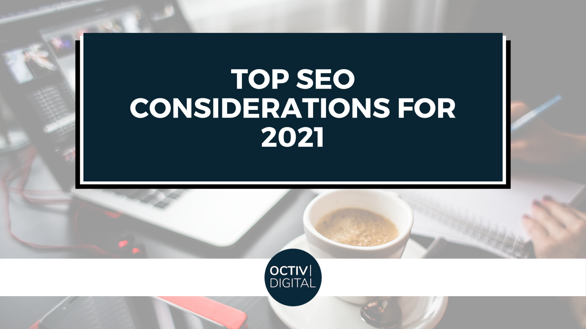 Top SEO Considerations for 2021