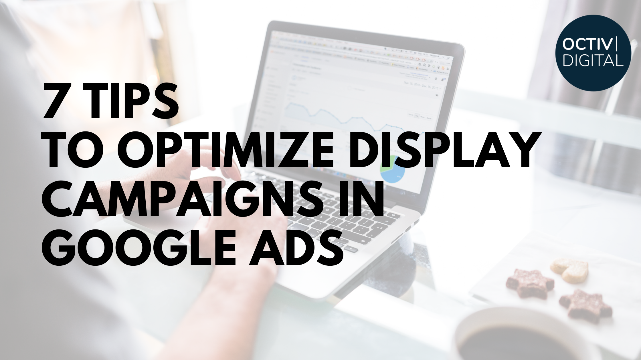 7 Tips to Optimize Google Display Campaigns